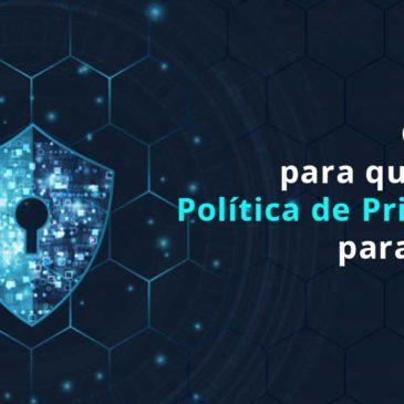 O que é e para que serve a Política de Privacidade para a LGPD?