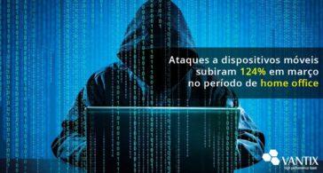 Ataques a dispositivos móveis subiram 124% no março do home office