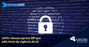 LGPD: Câmara aprova MP que adia início da vigência da lei