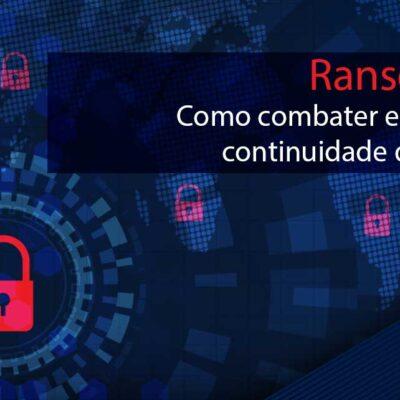 Ransomware: Como combater esta crescente ameaça à continuidade dos negócios