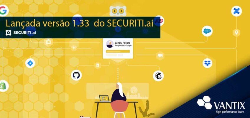 Novidades da versão 1.33 do SECURITI.ai