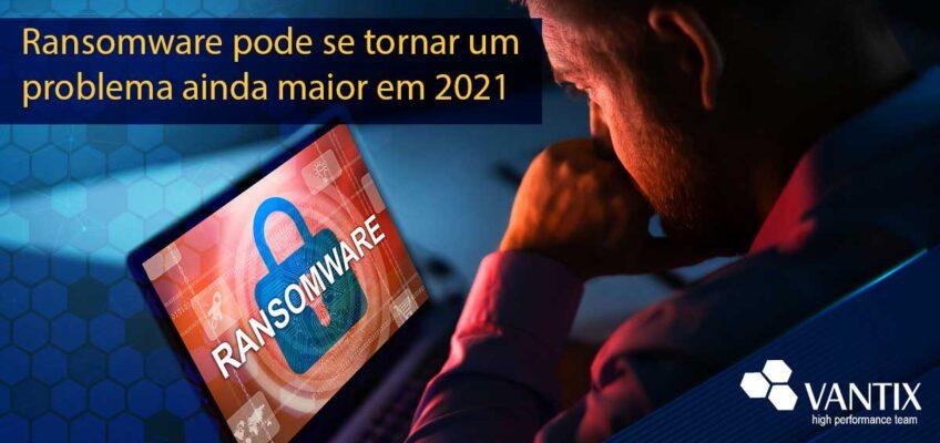 Ransomware pode se tornar um problema ainda maior em 2021