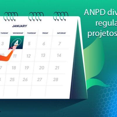 ANPD divulga agenda regulatória com 10 projetos sobre dados pessoais