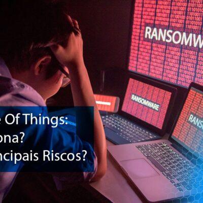 Ransomware Of Things: Como Funciona? Quais Os Principais Riscos?