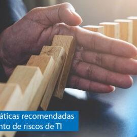 Estratégias e práticas recomendadas de gestão de riscos de TI