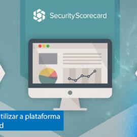 12 maneiras de utilizar a plataforma do SecurityScorecard