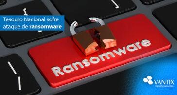 Tesouro Nacional sofre ataque de ransomware