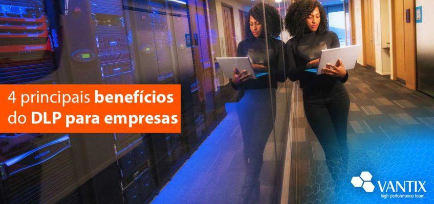 4 principais benefícios do DLP para empresas