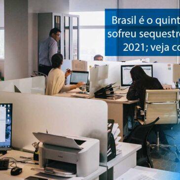 Brasil é o quinto país que mais sofreu sequestros de dados em 2021; veja como se prevenir