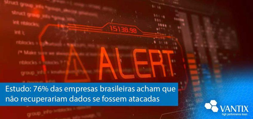Estudo: 76% das empresas brasileiras acham que não recuperariam dados se fossem atacadas